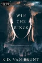 Win the Rings ebook by K.D. Van Brunt