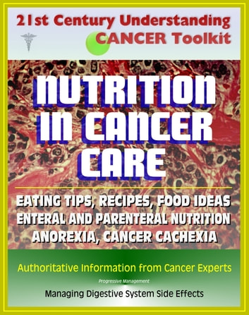 21st Century Understanding Cancer Toolkit: Nutrition in Cancer Care, Eating  Tips and Recipes for Cancer Patients, Food Suggestions, Dealing with