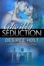 Ghostly Seduction ebook by Desiree Holt