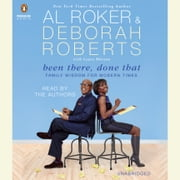 Been There, Done That - Family Wisdom For Modern Times audiobook by Al Roker, Deborah Roberts, Laura Morton