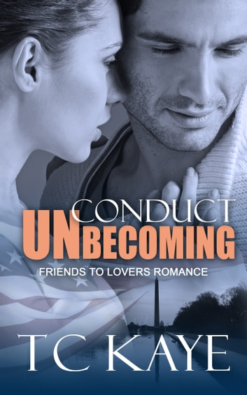Conduct Unbecoming - A Friends to Lovers Romance ebook by T C Kaye
