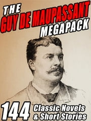 The Guy de Maupassant MEGAPACK ® - 144 Novels and Short Stories ebook by Guy de Maupassant