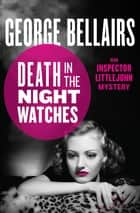 Death in the Night Watches ebook by George Bellairs
