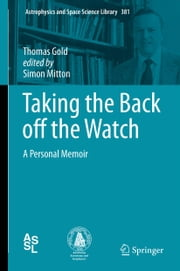 Taking the Back off the Watch - A Personal Memoir ebook by Thomas Gold,Simon Mitton