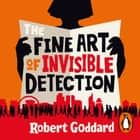 The Fine Art of Invisible Detection - The thrilling BBC Between the Covers Book Club pick audiobook by Robert Goddard