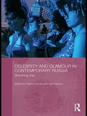 Celebrity and Glamour in Contemporary Russia - Shocking Chic ebook by Helena Goscilo,Vlad Strukov