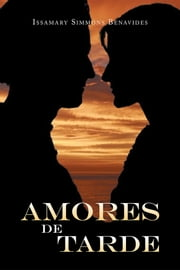 Amores de Tarde ebook by Issamary Simmons Benavides
