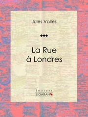 La Rue à Londres - Journaux ebook by Kobo.Web.Store.Products.Fields.ContributorFieldViewModel