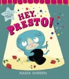 Hey, Presto! ebook by Nadia Shireen