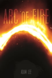 Arc of Fire ebook by Adam Lee