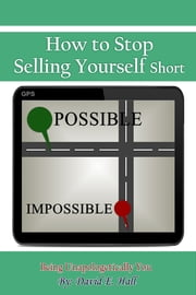 How to Stop Selling Yourself Short - Being Unapologetically you ebook by David E. Hall