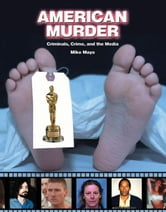 American Murder: Criminals, Crimes, and the Media ebook by Mayo, Mike