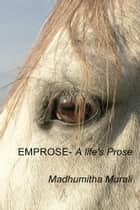 EMPROSE-A life's Prose ebook by Madhumitha Murali