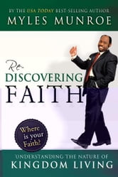 Rediscovering Faith: Understanding the Nature of Kingdom Living ebook by Myles Munroe