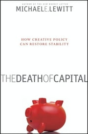 The Death of Capital - How Creative Policy Can Restore Stability ebook by Michael E. Lewitt