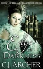 Edge Of Darkness - Book 3 of The 2nd Freak House Trilogy ebook by C.J. Archer