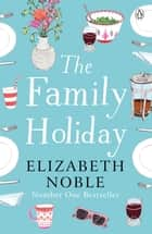 The Family Holiday - Escape to the Cotswolds for a heartwarming story of love and family ebook by Elizabeth Noble