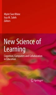 New Science of Learning - Cognition, Computers and Collaboration in Education ebook by Myint Swe Khine,Issa M. Saleh
