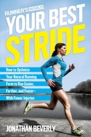Runner's World Your Best Stride - How to Optimize Your Natural Running Form to Run Easier, Farther, and Faster--With Fewer Injuries ebook by Jonathan Beverly