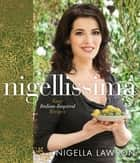 Nigellissima - Easy Italian-Inspired Recipes ebook by Nigella Lawson