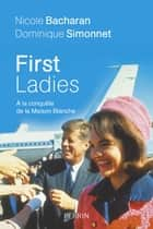 First Ladies. A la conquête de la Maison Blanche ebook by Dominique SIMONNET, Nicole BACHARAN