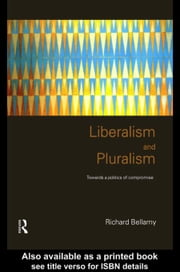 Liberalism and Pluralism ebook by Bellamy, Richard