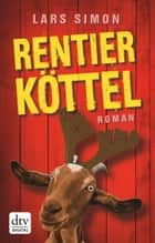 Rentierköttel - Roman ebook by Lars Simon