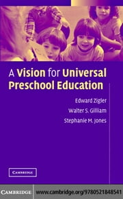 A Vision for Universal Preschool Education ebook by Zigler, Edward