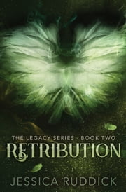 Retribution - The Legacy Series: Book Two ebook by Jessica Ruddick