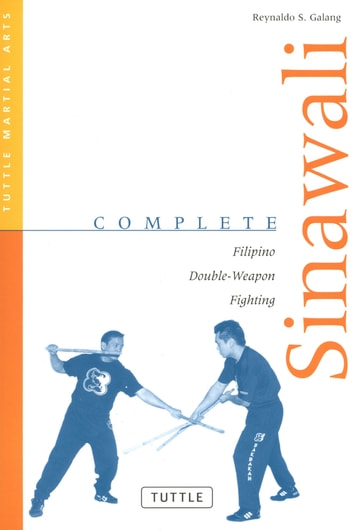 Complete Sinawali - Filipino Double-Weapon Fighting ebook by Reynaldo S. Galang