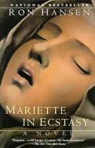 Mariette in Ecstasy ebook by Ron Hansen