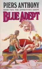 Blue Adept ebook by Piers Anthony