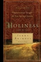 Holiness Day by Day - Transformational Thoughts for Your Spiritual Journey ebook by Jerry Bridges