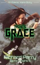 Tyche's Grace - A Space Opera Adventure Science Fiction Origin Story ebook by Richard Parry