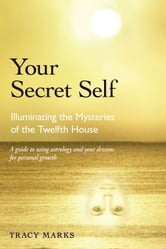 Your Secret Self - Illuminating the Mysteries of the Twelfth House ebook by Marks, Tracy