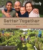 Better Together - Creating Community in an Uncertain World ebook by Nikki Tate