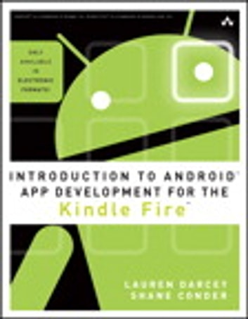Introduction to Android App Development for the Kindle Fire ebook by Lauren Darcey,Shane Conder