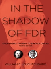 In the Shadow of FDR - From Harry Truman to Barack Obama ebook by William E. Leuchtenburg