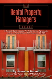 The Rental Property Manager's Toolbox : A Complete Guide Including Pre-Written Forms, Agreements, Letters, Legal Notices ebook by Burrell, Jamaine