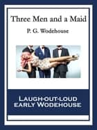 Three Men and a Maid ebook by P. G. Wodehouse