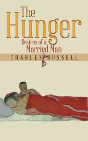 The Hunger - Desires of a Married Man ebook by Charles Russell