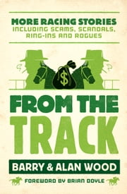 From the Track: More Racing Stories Including Scams, Scandals,Ring-ins and Rogues ebook by Barry Wood,Alan Wood