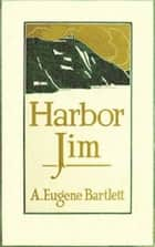 Harbor Jim of Newfoundland (Illustrated) ebook by Alden Eugene Bartlett
