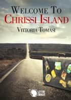 Welcome to Chrissi Island ebook by Vittoria tomasi