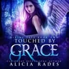Touched by Grace - Divine Fate Trilogy audiobook by Alicia Rades