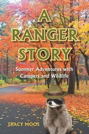 A Ranger Story Summer Adventures with Campers and Wildlife ebook by Tracy Moos