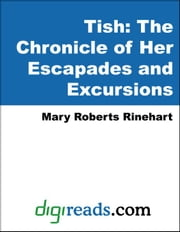 Tish: The Chronicle of Her Escapades and Excursions ebook by Rinehart, Mary Roberts