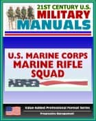 21st Century U.S. Military Manuals: Marine Rifle Squad Marine Corps Field Manual - FMFM 6-5 (Value-Added Professional Format Series) ebook by Progressive Management