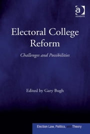 Electoral College Reform - Challenges and Possibilities ebook by Dr Gary Bugh,Professor David Schultz