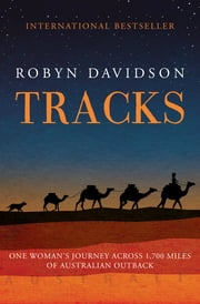 Tracks - One Woman's Journey Across 1,700 Miles of Australian Outback ebook by Robyn Davidson